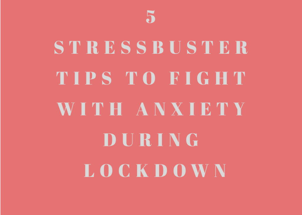 5 Stressbuster tips to fight with anxiety in Lockdown due to COVID-19